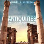 Antiquities What Everyone Needs to Know, Maxwell L. Anderson