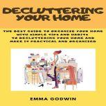 Decluttering your Home The best guide to organize your home with simple tips and habits to decluttering your home and make it practical and organized, Emma Godwin