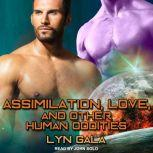 Assimilation, Love, and Other Human Oddities, Lyn Gala
