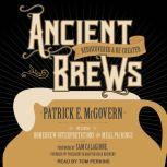 Ancient Brews Rediscovered and Re-created, Patrick E. McGovern
