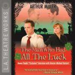 The Man Who Had All the Luck, Arthur Miller