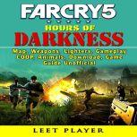 Far Cry 5 Hours of Darkness, Map, Weapons, Lighters, Gameplay, COOP, Animals, Download, Game Guide  Unofficial, Leet Player