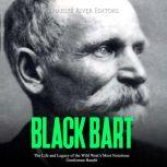 Black Bart: The Life and Legacy of the Wild West's Most Notorious Gentleman Bandit, Charles River Editors