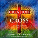 Creation and the Cross The Mercy of God for a Planet in Peril, Elizabeth A. Johnson