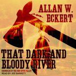 That Dark and Bloody River Chronicles of the Ohio River Valley, Allan W. Eckert
