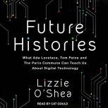 Future Histories What Ada Lovelace, Tom Paine, and the Paris Commune Can Teach Us About Digital Technology, Lizzie O'Shea