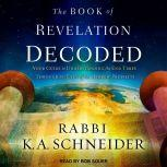 The Book of Revelation Decoded Your Guide to Understanding the End Times Through the Eyes of the Hebrew Prophets, Rabbi K.A. Schneider