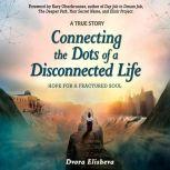 Connecting the Dots of a Disconnected Life Hope for a Fractured Soul, Dvora Elisheva