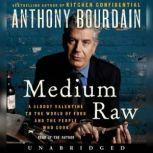Medium Raw A Bloody Valentine to the World of Food and the People Who Cook, Anthony Bourdain