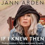 If I Knew Then Finding wisdom in failure and power in aging, Jann Arden