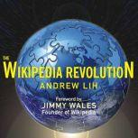 The Wikipedia Revolution How a Bunch of Nobodies Created the World's Greatest Encyclopedia, Andrew Lih
