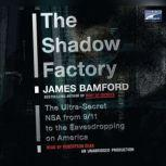 The Shadow Factory The Ultra-Secret NSA from 9/11 to the Eavesdropping on America, James Bamford