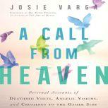 A Call from Heaven Personal Accounts of Deathbed Visits, Angelic Visions, and Crossings to the Other Side, Josie Varga