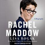 Rachel Maddow A Biography, Lisa Rogak