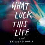 What Luck, This Life, Kathryn Schwille
