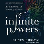 Infinite Powers How Calculus Reveals the Secrets of the Universe, Steven Strogatz