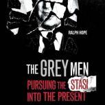 Grey Men, The Pursuing the Stasi into the Present, Ralph Hope