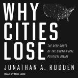 Why Cities Lose The Deep Roots of the Urban-Rural Political Divide, Jonathan A. Rodden