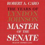 Master of the Senate The Years of Lyndon Johnson III, Robert A. Caro