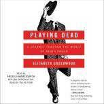 Playing Dead A Journey Through the World of Death Fraud, Elizabeth Greenwood