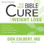 The New Bible Cure for Weight Loss Ancient Truths, Natural Remedies, and the Latest Findings for Your Health Today, Don Colbert