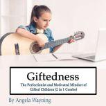 Giftedness: The Perfectionist and Motivated Mindset of Gifted Children (2 in 1 Combo), Angela Wayning