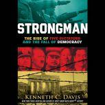 Strongman The Rise of Five Dictators and the Fall of Democracy, Kenneth C. Davis