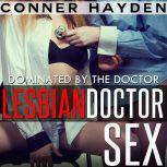Dominated by the Doctor Lesbian Doctor Sex, Conner Hayden