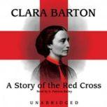 A Story of The Red Cross, Clara Barton