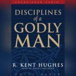 Disciplines of a Godly Man, R. Kent Hughes