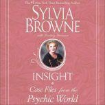Insight Case Files from the Psychic World, Sylvia Browne