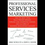 Professional Services Marketing How the Best Firms Build Premier Brands, Thriving Lead Generation Engines, and Cultures of Business Development Success, John E. Doerr