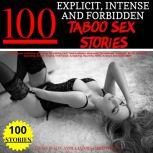 100 Explicit, Intense and Forbidden Taboo Sex Stories The Ultimate Collection of Erotica for Adults, First Time Lesbians, Bisexuals Threesomes, Swingers, BDSM, Blowjobs, Spanking, Rough, Virgins, Interracial, Gangbang, Raunchy, Milfs, Daddy's and Much More, Evelyn Dustin