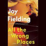 All the Wrong Places A Novel, Joy Fielding