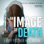 An Image Of Death An Ellie Foreman Mystery, Libby Fischer Hellmann