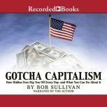Gotcha Capitalism How Hidden Fees Rip You Off Every Day-and What You Can Do About It, Bob Sullivan