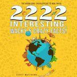 2222 Interesting, Wacky & Crazy Facts - The Knowledge Encyclopedia To Win Trivia, Scott Matthews