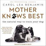 Mother Knows Best The Natural Way to Train Your Dog, Carol Lea Benjamin