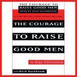 The Courage to Raise Good Men, Olga Silverstein