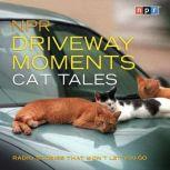 NPR Driveway Moments Cat Tales Radio Stories That Won't Let You Go, NPR