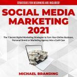 Social Media Marketing 2021 The 7 Secret Digital Marketing Strategies to Turn Your Online Business, Personal Brand or Marketing Agency into a Cash Cow - Strategies for Beginners  are Included!, Michael Branding