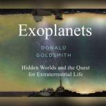Exoplanets Hidden Worlds and the Quest for Extraterrestrial Life, Donald Goldsmith