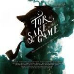 For the Sake of the Game Stories Inspired by the Sherlock Holmes Canon, Laurie R. King