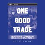 One Good Trade Inside the Highly Competitive World of Proprietary Trading, Mike Bellafiore