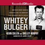 Whitey Bulger America's Most Wanted Gangster and the Manhunt That Brought Him to Justice, Kevin Cullen