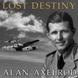 Lost Destiny Joe Kennedy Jr. and the Doomed WWII Mission to Save London, Alan Axelrod