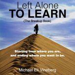 Left Alone to Learn (The Break-up Book)  , Michael Eli Vineberg