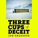 Three Cups of Deceit How Greg Mortenson, Humanitarian Hero, Lost His Way, Jon Krakauer