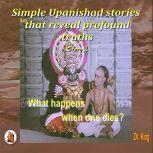 Simple Upanishad stories that reveal profound truths - Story 2 : What happens when one dies?, Dr.King