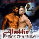 Aladdin and His Prince Charming: The Dragon's Den (A Gay Interracial Erotic Romance Fairy Tale), Alex Anders